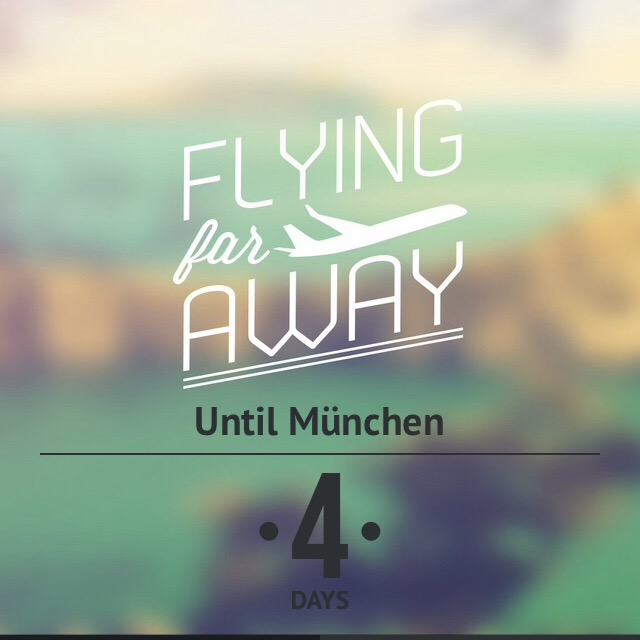 4 days until Munchen