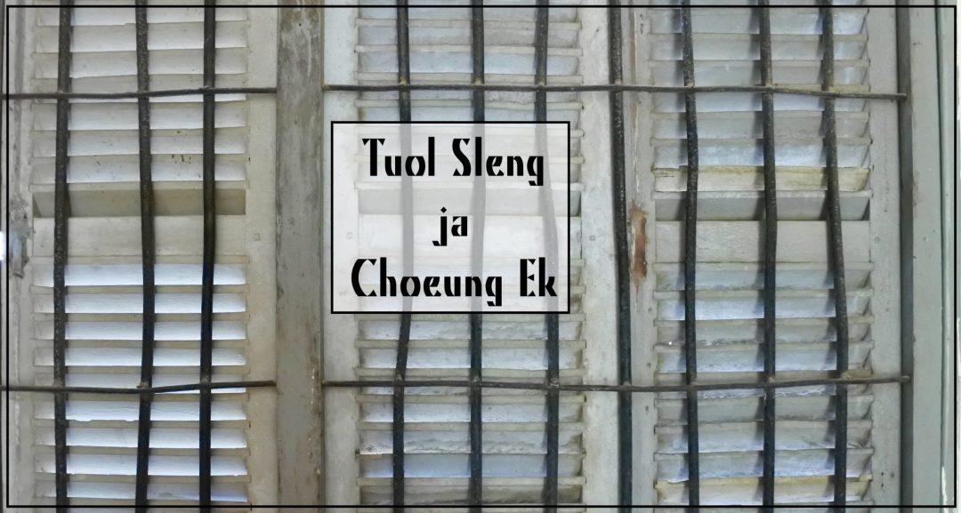 Tuol Sleng ja Choeung Ek